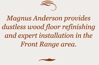 Expert wood floor installation and refinishing in Boulder County